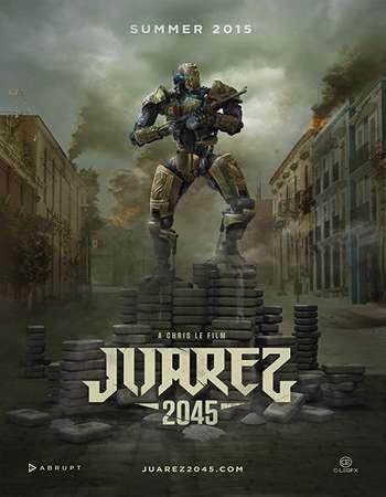 Juarez 2045 2017 Full English Movie Download