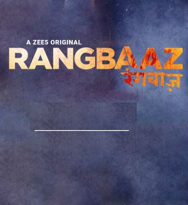 Rangbaaz 2018 Season 1 Complete Hindi 720p WEB-DL 2.1GB