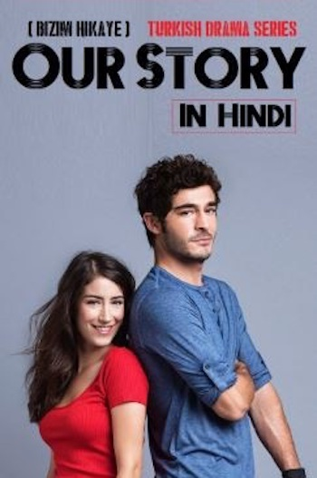 Our Story (Bizim Hikaye) S01 Complete Hindi Dubbed 720p HDRip Download