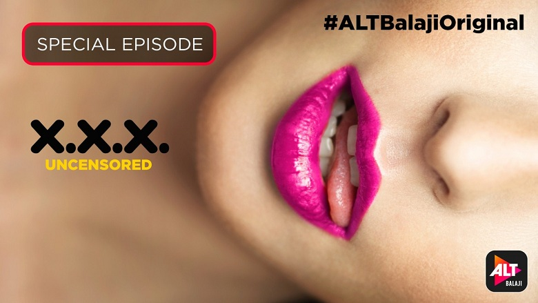 X.X.X. Uncensored (2018) Alt Balaji HOT 720p Hindi Special Episode UNRATED Watch Online