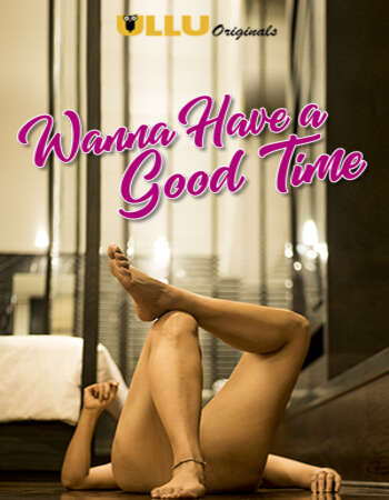 [18+] Wanna Have A Good Time 2019 Hindi Complete 720p 500MB HDRip