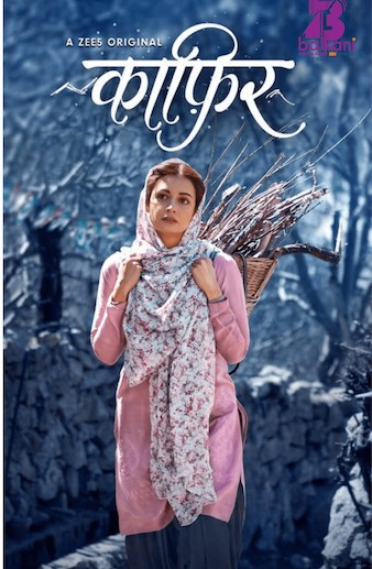 Kaafir 2019 Hindi WEB Series Complete 720p 480p WEB-DL 999MB