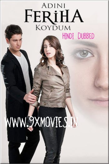 The Girl Named Feriha S01 Complete Hindi Dubbed 720p HDRip Turkish Show [Ep 1 to 5 Added]