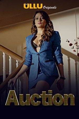 Auction 2019 Hindi S01 ULLU WEB Series Complete 720p HDRip x264