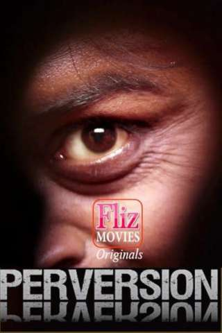 18+ Perversion 2020 FlizMovies Hindi UNCUT Hot Web Series 480p HDRip x264 300MB