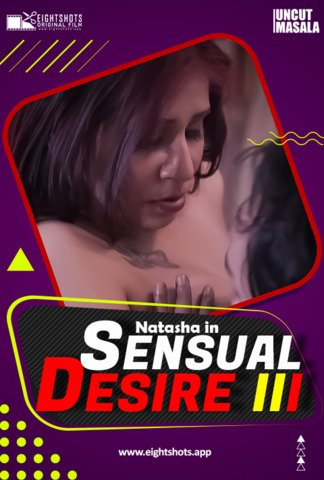 18+ Sensual Desire 3 2021 EightShots Hindi UNCUT Hot Web Series 720p HDRip x264 90MB