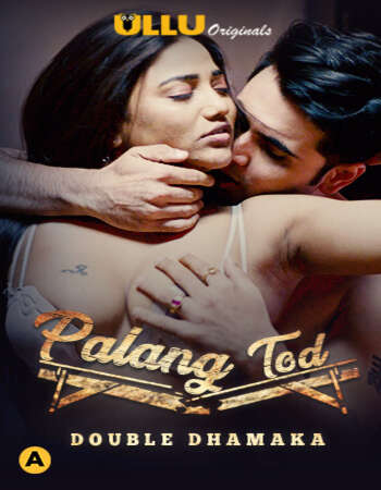 Palang Tod (Double Dhamaka) 2020 Hindi S01 ULLU WEB Series 720p HDRip x264