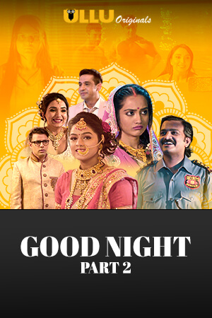 Good Night (Part 2) 2021 Ullu Hindi S02 Hot Web Series 720p HDRip x264 250MB