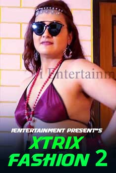 18+ XtriX Fashion 2 2021 iEntertainment Hindi Hot Video 720p HDRip x264 140MB