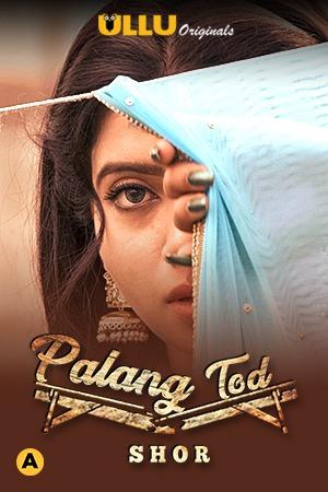 18+ Palang Tod (Shor) 2021 Ullu Hindi Hot Web Series 720p HDRip x264 210MB
