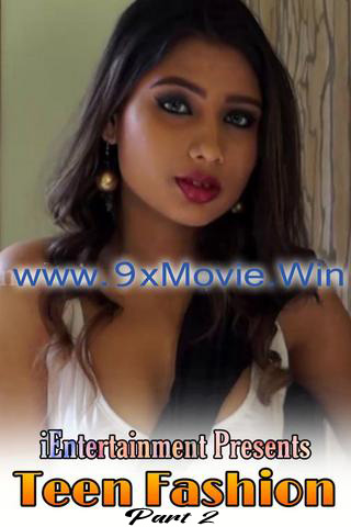 18+ Teen Fashion Part 2 2021 iEntertainment Hindi Hot Video 720p HDRip x264 120MB