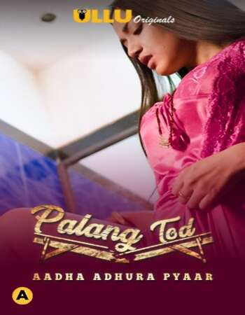 Palang Tod (Aadha Adhura Pyaar) 2021 Full Season 01 Download Hindi In HD
