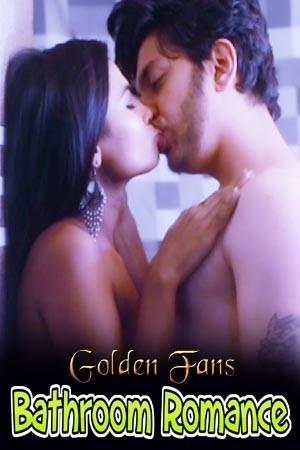 Bathroom Romance 2021 GoldenFans Hindi Hot Web Series 720p HDRip x264 80MB