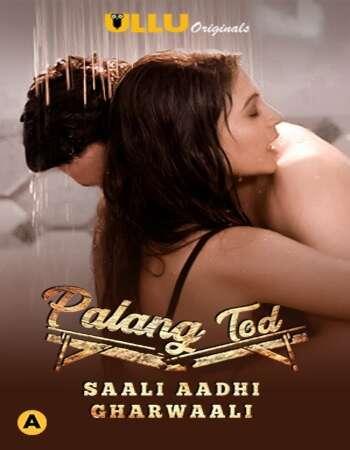 Palang Tod (Saali Aadhi Gharwaali) 2021 Hindi S01 ULLU WEB Series 720p HDRip x264
