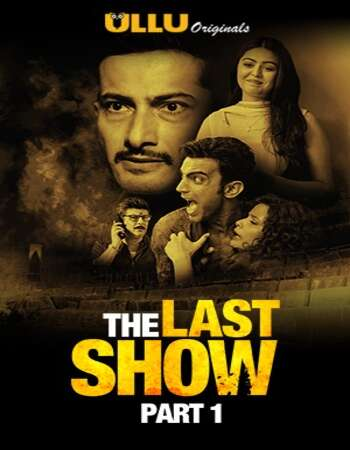 The Last Show 2021 Hindi Part 01 ULLU WEB Series 720p HDRip x264