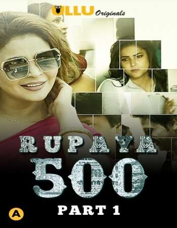 Rupaya 500 2021 Hindi Part 01 ULLU WEB Series 720p HDRip x264